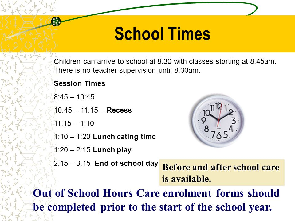 School Times Children can arrive to school at 8.30 with classes starting at 8.45am.