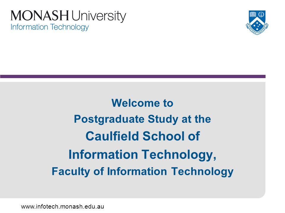 www.infotech.monash.edu.au Welcome to Postgraduate Study at the Caulfield School of Information Technology, Faculty of Information Technology