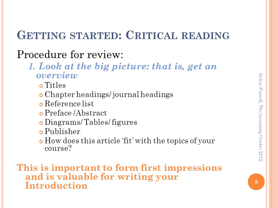 G ETTING STARTED : C RITICAL READING Procedure for review: 1. Look at the big picture: that is, get an overview Titles Chapter headings/ journal headi