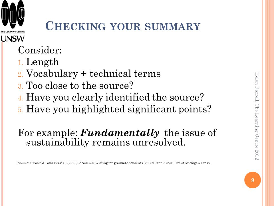 F C HECKING YOUR SUMMARY Consider: 1. Length 2. Vocabulary + technical terms 3. Too close to the source? 4. Have you clearly identified the source? 5.