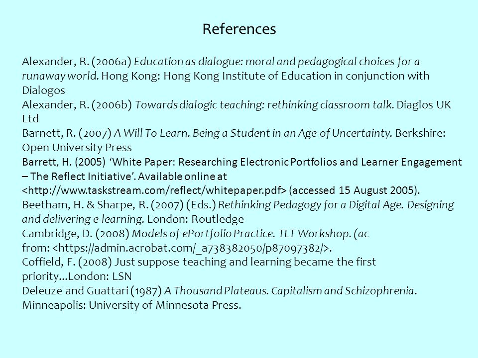 References Alexander, R. (2006a) Education as dialogue: moral and pedagogical choices for a runaway world. Hong Kong: Hong Kong Institute of Education