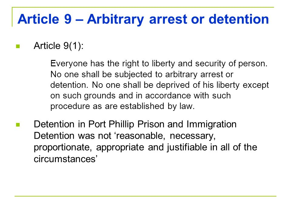 Article 9 – Arbitrary arrest or detention Article 9(1): Everyone has the right to liberty and security of person.