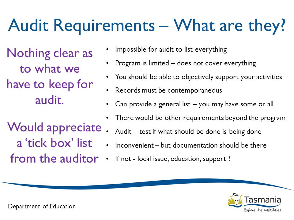 Department of Education Audit Requirements – What are they? Impossible for audit to list everything Program is limited – does not cover everything You