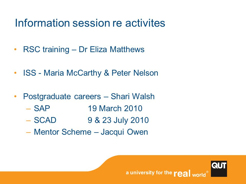 Information session re activites RSC training – Dr Eliza Matthews ISS - Maria McCarthy & Peter Nelson Postgraduate careers – Shari Walsh –SAP 19 March
