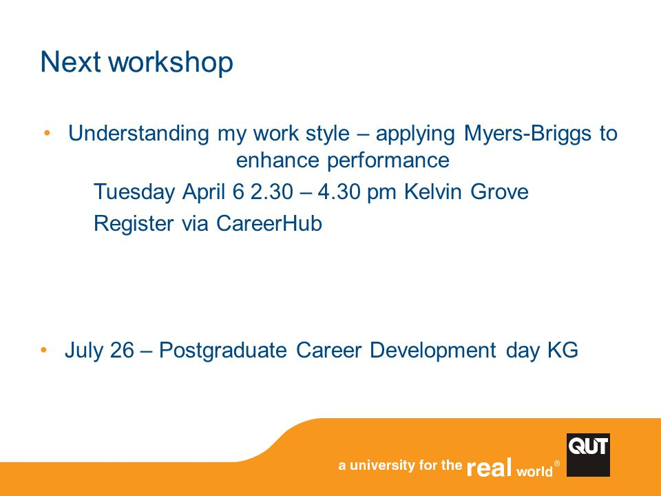 Next workshop Understanding my work style – applying Myers-Briggs to enhance performance Tuesday April 6 2.30 – 4.30 pm Kelvin Grove Register via Care