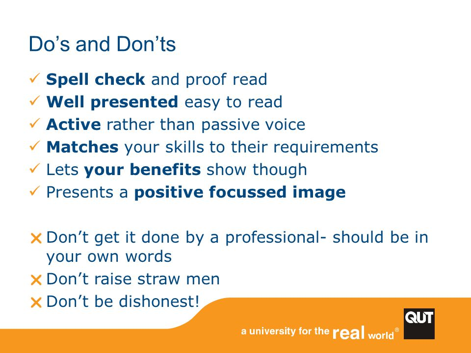 Do's and Don'ts Spell check and proof read Well presented easy to read Active rather than passive voice Matches your skills to their requirements Lets