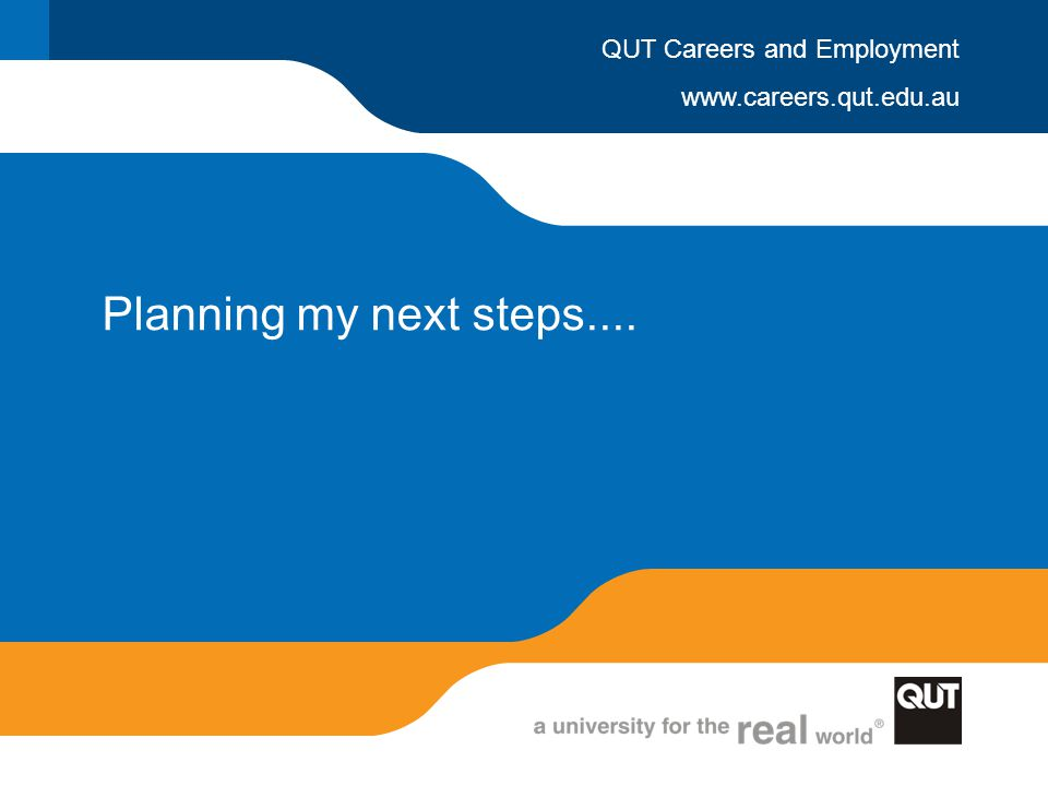 www.careers.qut.edu.au QUT Careers and Employment Planning my next steps....