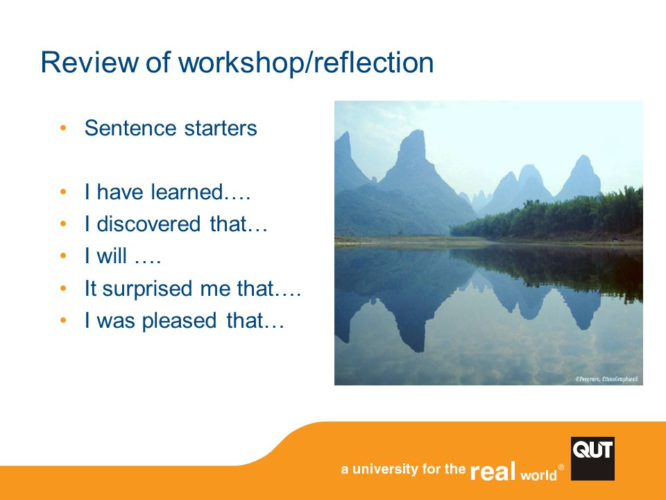 Review of workshop/reflection Sentence starters I have learned…. I discovered that… I will …. It surprised me that…. I was pleased that…