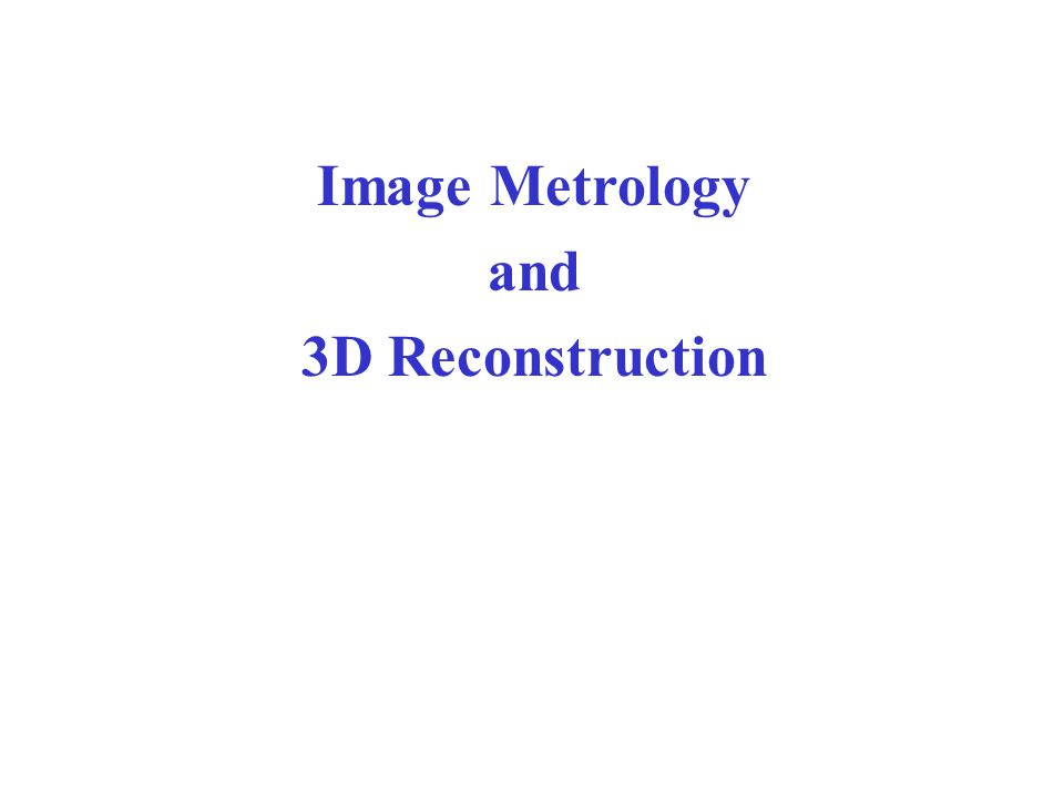 Image Metrology and 3D Reconstruction