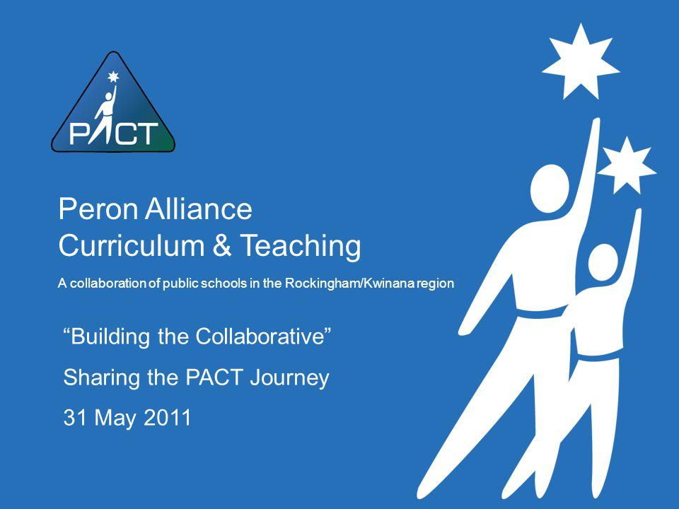 """Peron Alliance Curriculum & Teaching A collaboration of public schools in the Rockingham/Kwinana region """"Building the Collaborative"""" Sharing the PACT"""