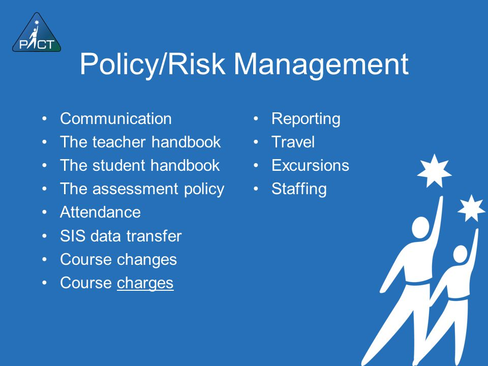 Policy/Risk Management Communication The teacher handbook The student handbook The assessment policy Attendance SIS data transfer Course changes Cours