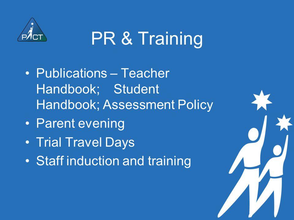 PR & Training Publications – Teacher Handbook; Student Handbook; Assessment Policy Parent evening Trial Travel Days Staff induction and training