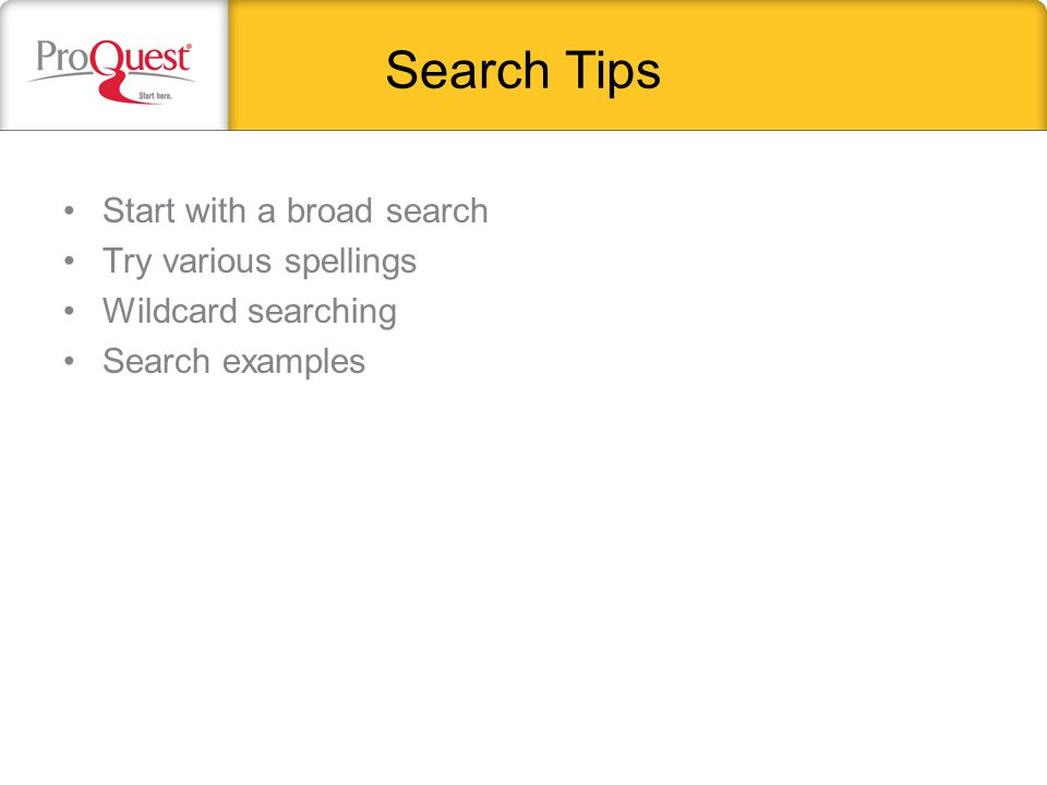Search Tips Start with a broad search Try various spellings Wildcard searching Search examples