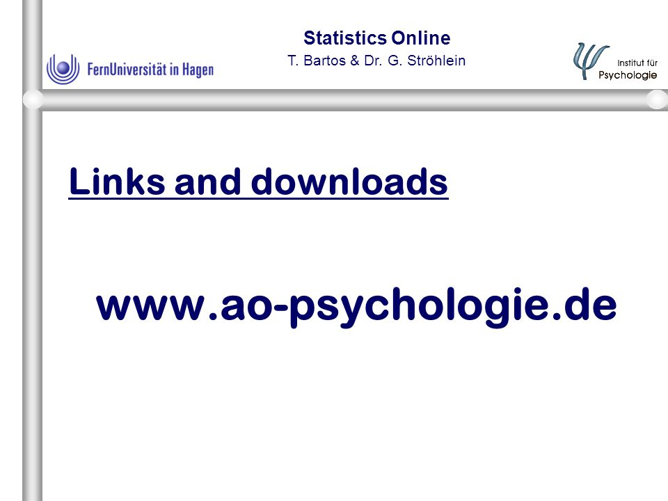 Statistics Online T. Bartos & Dr. G. Ströhlein Links and downloads www.ao-psychologie.de