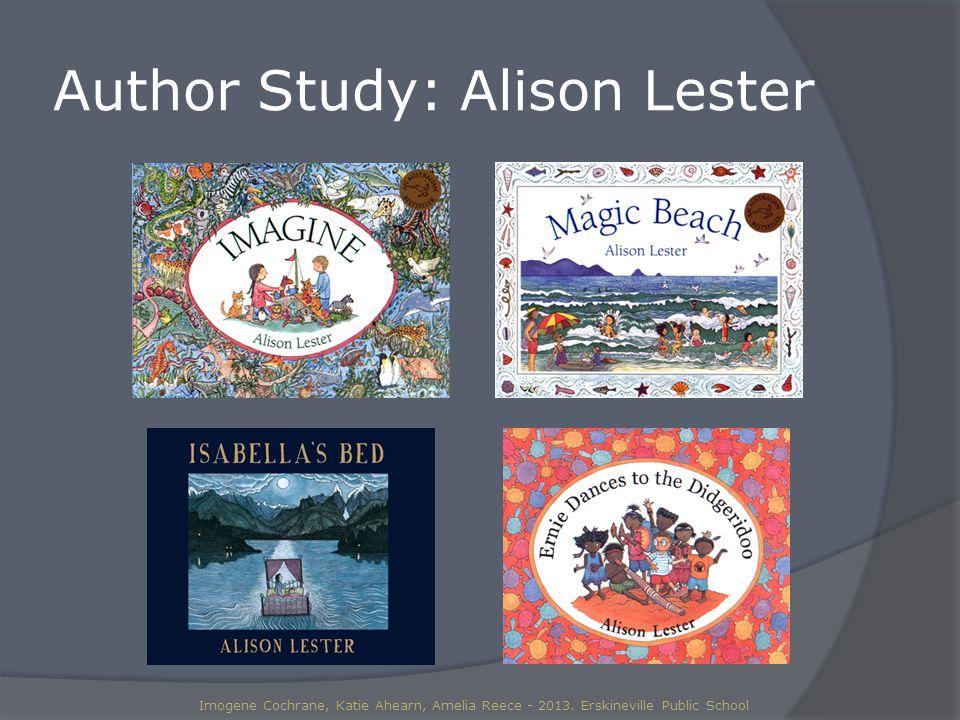 Author Study: Alison Lester Imogene Cochrane, Katie Ahearn, Amelia Reece - 2013.