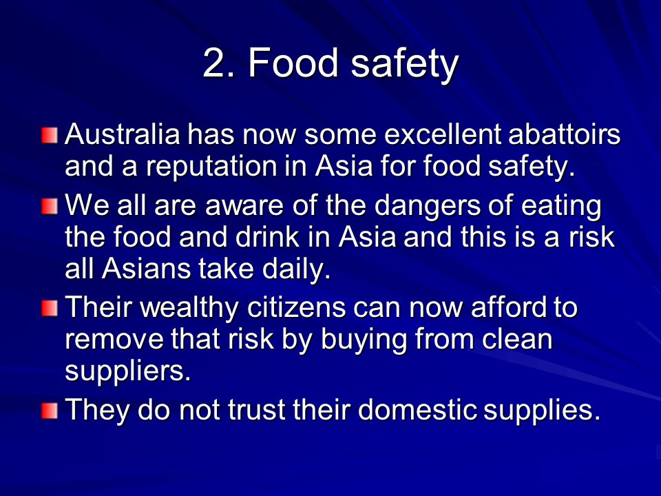 2. Food safety Australia has now some excellent abattoirs and a reputation in Asia for food safety.