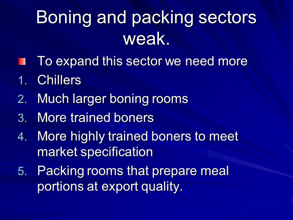 Boning and packing sectors weak. To expand this sector we need more 1.