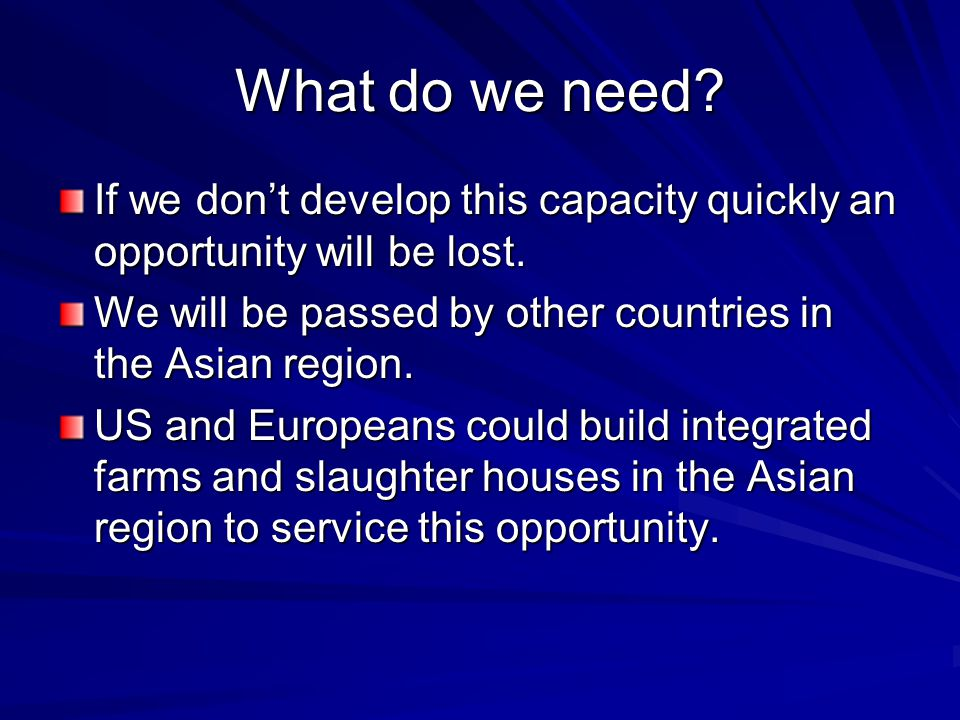 What do we need.If we don't develop this capacity quickly an opportunity will be lost.
