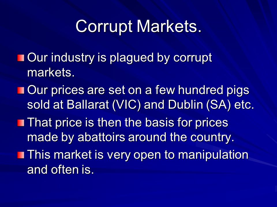 Corrupt Markets.Our industry is plagued by corrupt markets.