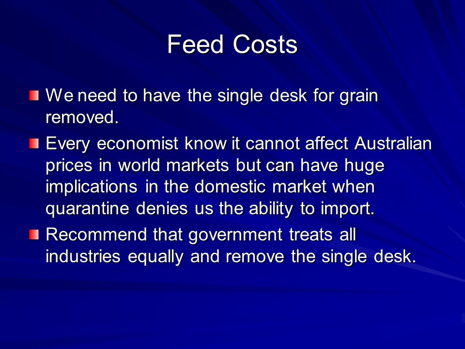 Feed Costs We need to have the single desk for grain removed.