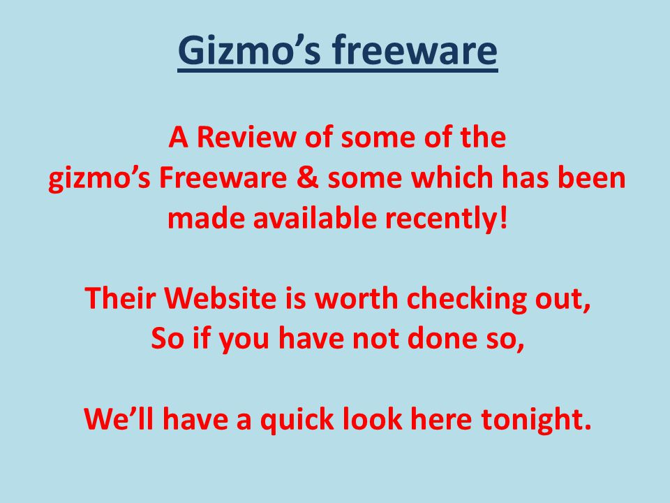 Gizmo's freeware A Review of some of the gizmo's Freeware & some which has been made available recently.