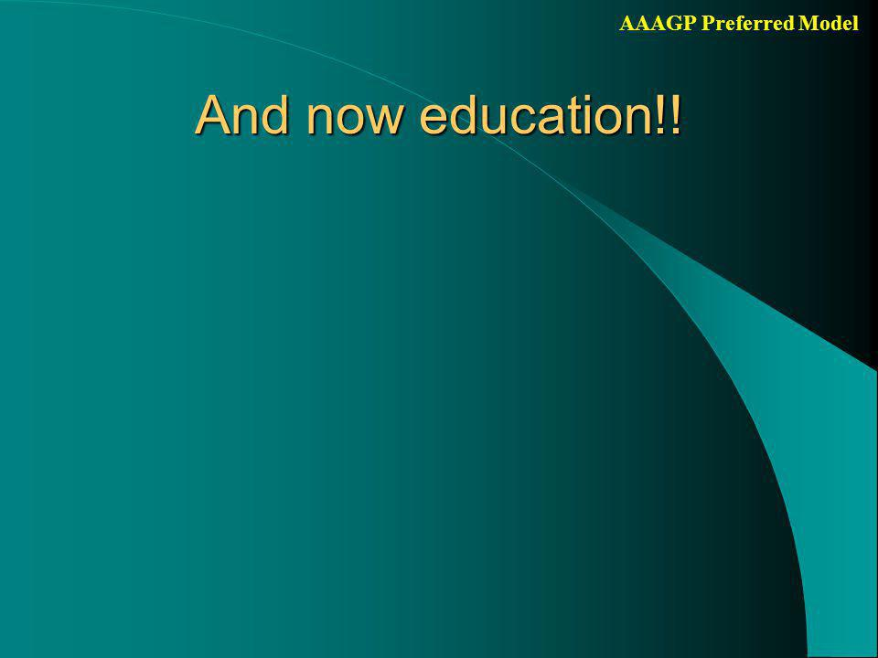 AAAGP Preferred Model And now education!!