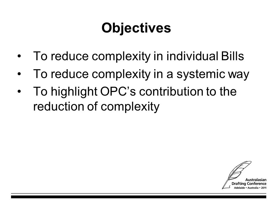 Objectives To reduce complexity in individual Bills To reduce complexity in a systemic way To highlight OPC's contribution to the reduction of complexity
