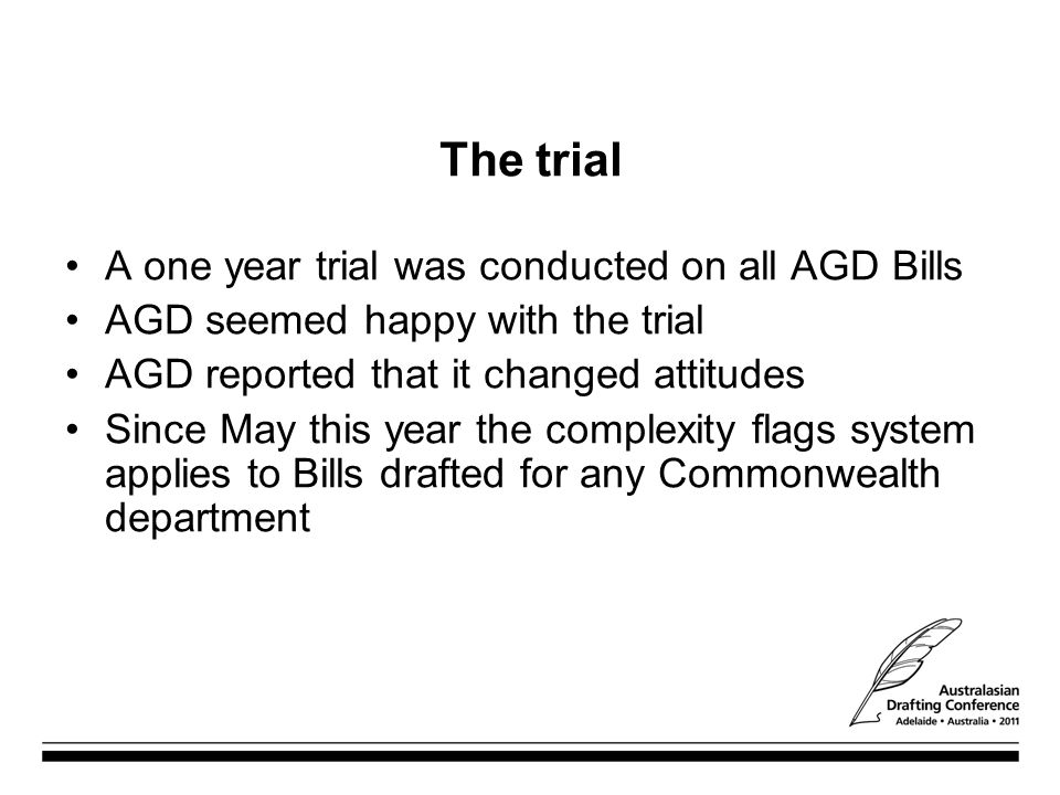 The trial A one year trial was conducted on all AGD Bills AGD seemed happy with the trial AGD reported that it changed attitudes Since May this year t