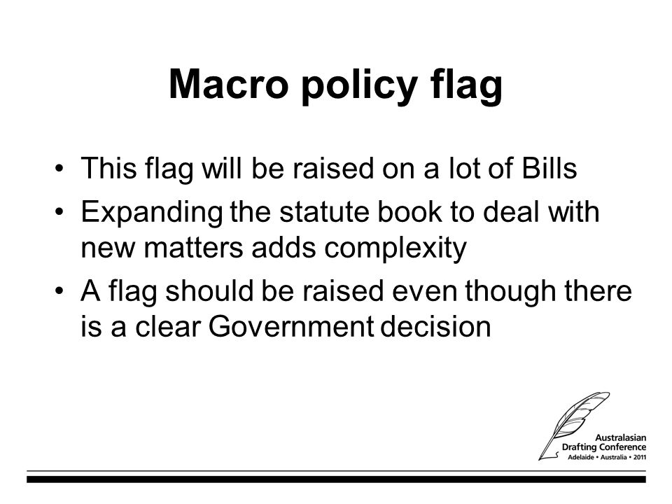 Macro policy flag This flag will be raised on a lot of Bills Expanding the statute book to deal with new matters adds complexity A flag should be raised even though there is a clear Government decision