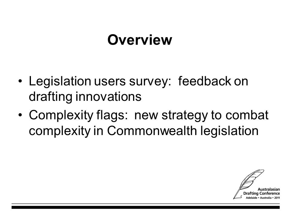 Legislation users survey: feedback on drafting innovations Complexity flags: new strategy to combat complexity in Commonwealth legislation Overview