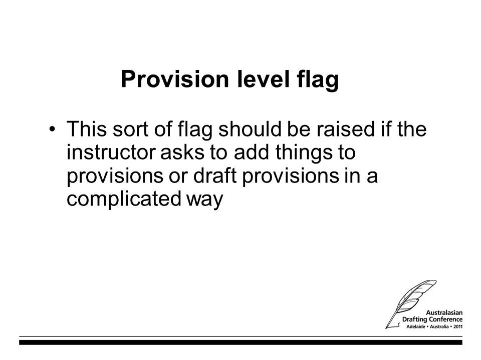 Provision level flag This sort of flag should be raised if the instructor asks to add things to provisions or draft provisions in a complicated way