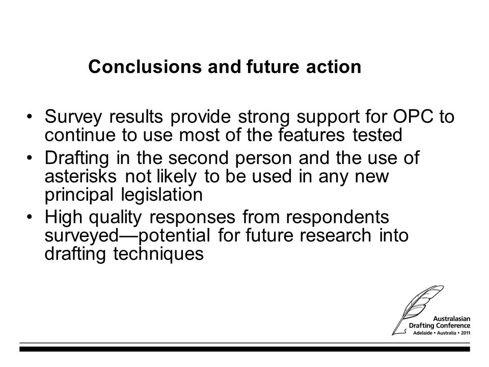 Conclusions and future action Survey results provide strong support for OPC to continue to use most of the features tested Drafting in the second pers