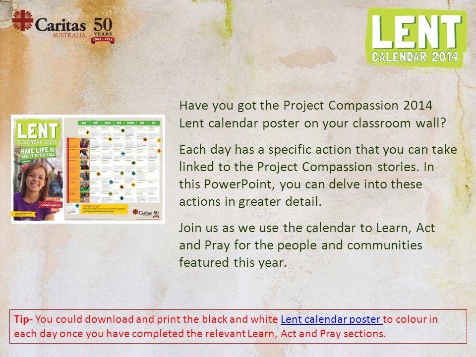 Tip- You could download and print the black and white Lent calendar poster to colour in each day once you have completed the relevant Learn, Act and P
