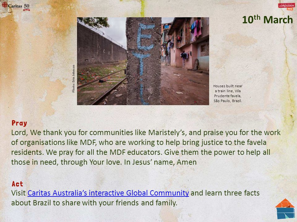 Lord, We thank you for communities like Maristely's, and praise you for the work of organisations like MDF, who are working to help bring justice to the favela residents.