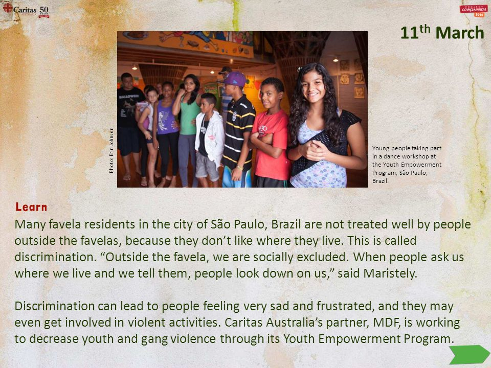Many favela residents in the city of São Paulo, Brazil are not treated well by people outside the favelas, because they don't like where they live.