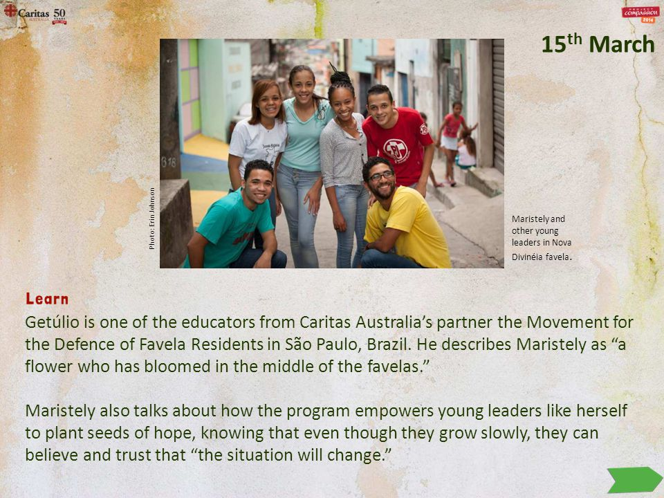 Getúlio is one of the educators from Caritas Australia's partner the Movement for the Defence of Favela Residents in São Paulo, Brazil. He describes M