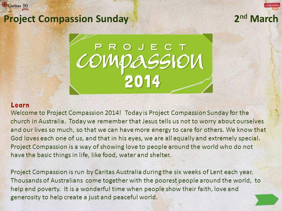 Welcome to Project Compassion 2014. Today is Project Compassion Sunday for the church in Australia.