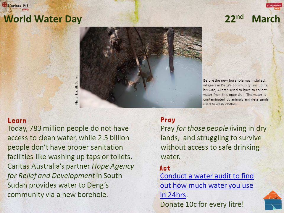 Pray for those people living in dry lands, and struggling to survive without access to safe drinking water. Adapted from a prayer by Rev Canon Paul Ro