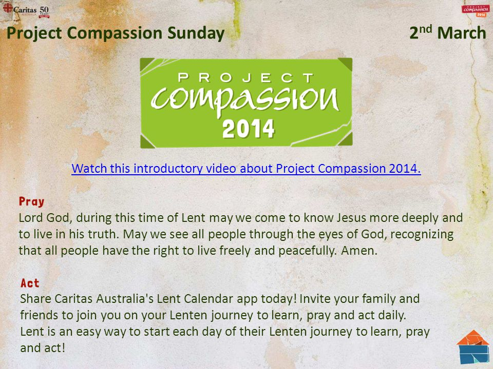 Watch this introductory video about Project Compassion 2014. Lord God, during this time of Lent may we come to know Jesus more deeply and to live in h