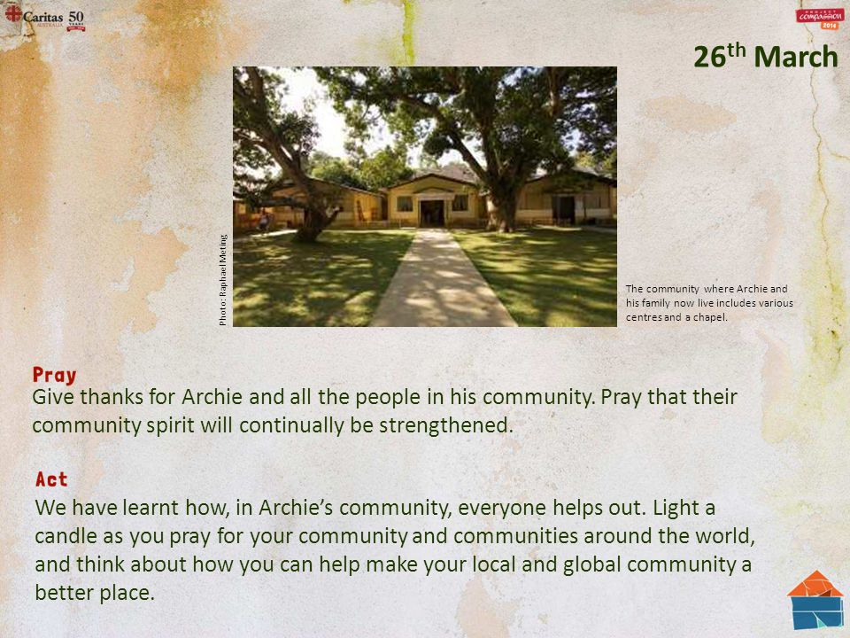 Give thanks for Archie and all the people in his community. Pray that their community spirit will continually be strengthened. We have learnt how, in