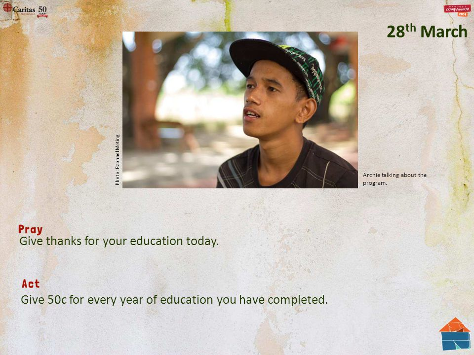 Give thanks for your education today.Give 50c for every year of education you have completed.