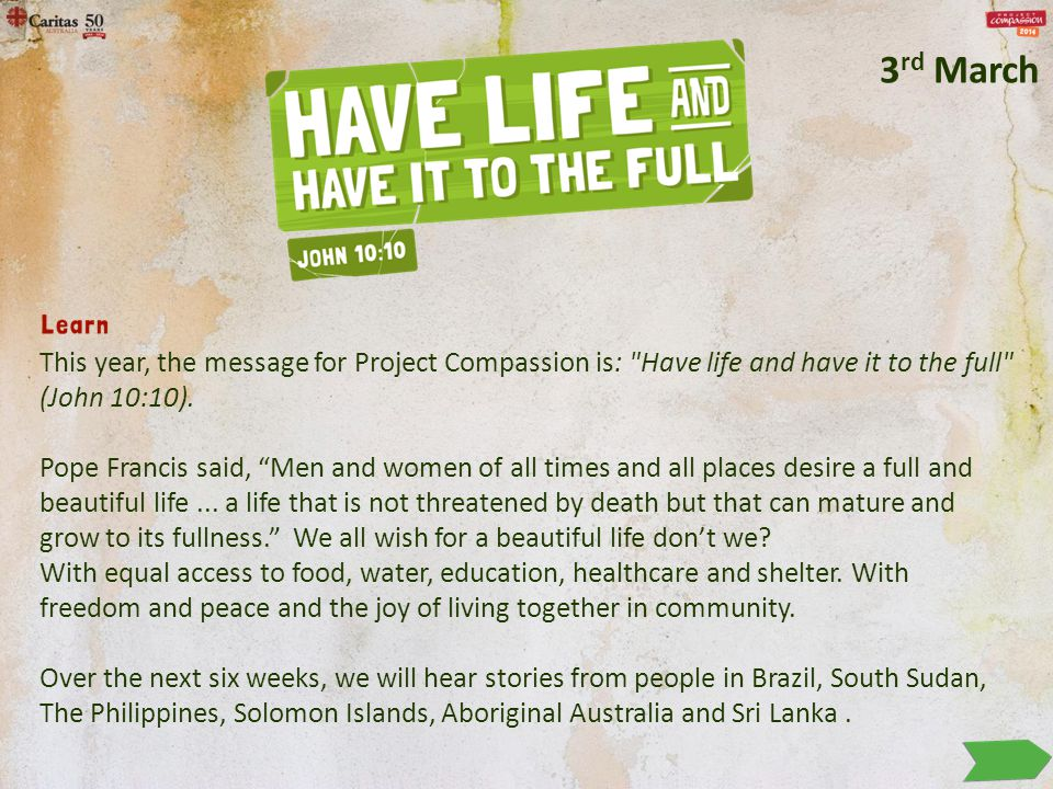 This year, the message for Project Compassion is: