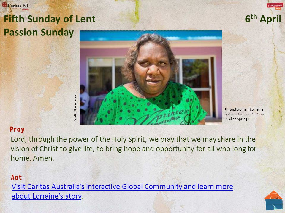Lord, through the power of the Holy Spirit, we pray that we may share in the vision of Christ to give life, to bring hope and opportunity for all who