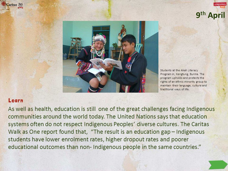 As well as health, education is still one of the great challenges facing Indigenous communities around the world today. The United Nations says that e
