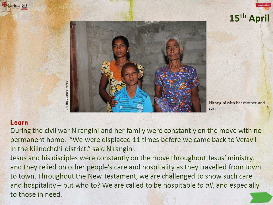 """During the civil war Nirangini and her family were constantly on the move with no permanent home. """"We were displaced 11 times before we came back to V"""