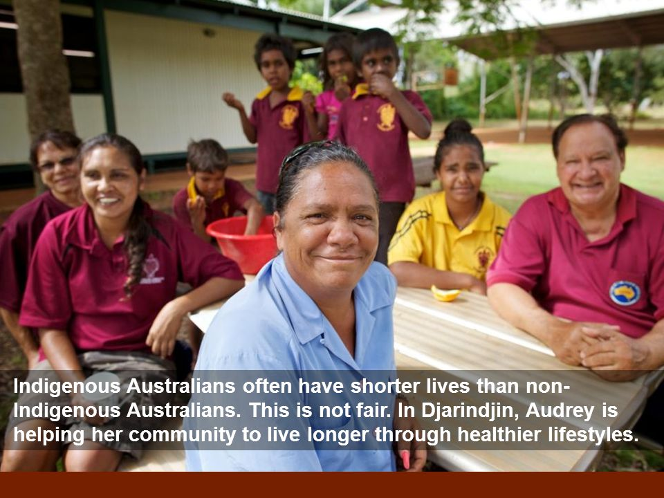 Indigenous Australians often have shorter lives than non- Indigenous Australians.