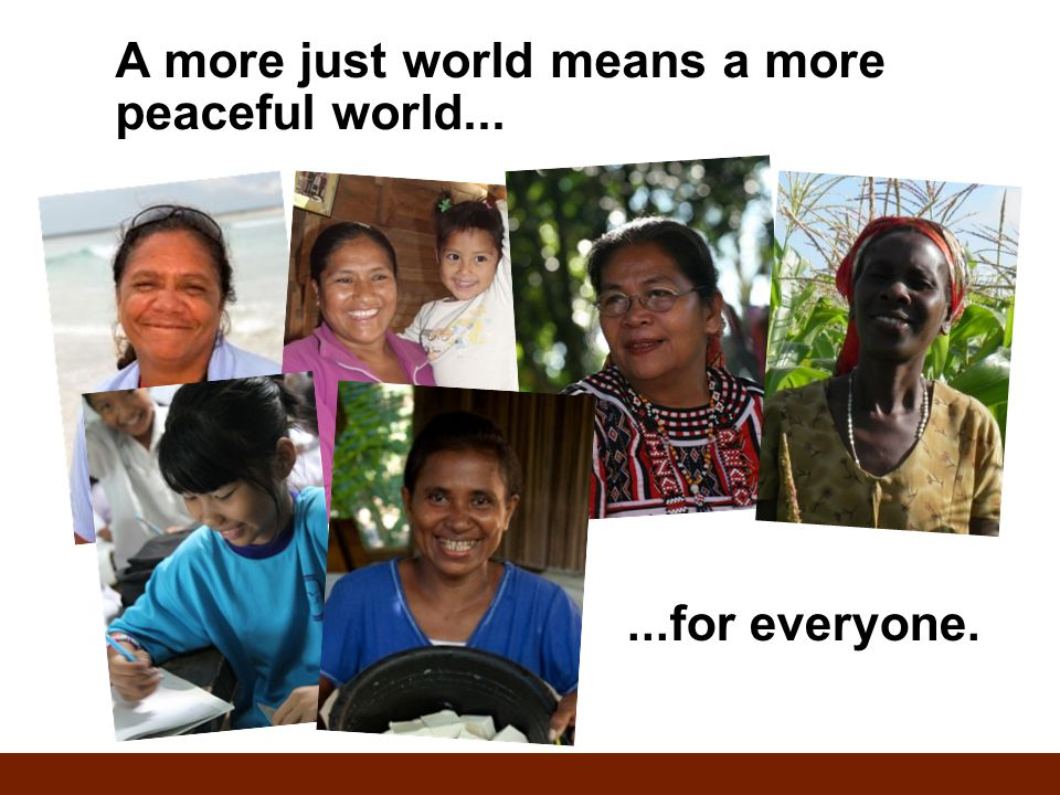 A more just world means a more peaceful world......for everyone.