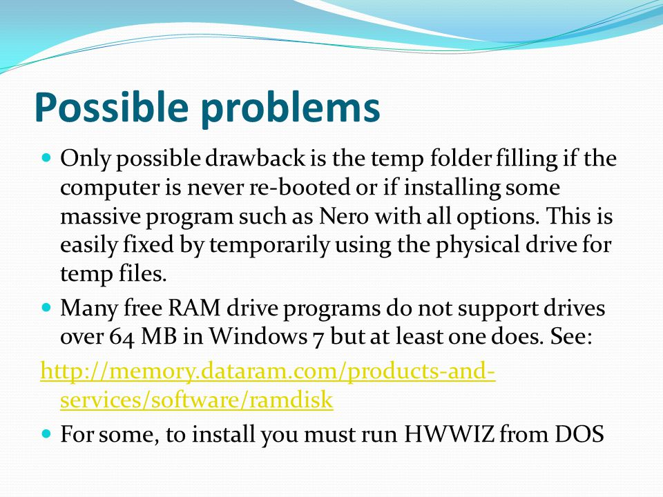 Possible problems Only possible drawback is the temp folder filling if the computer is never re-booted or if installing some massive program such as Nero with all options.