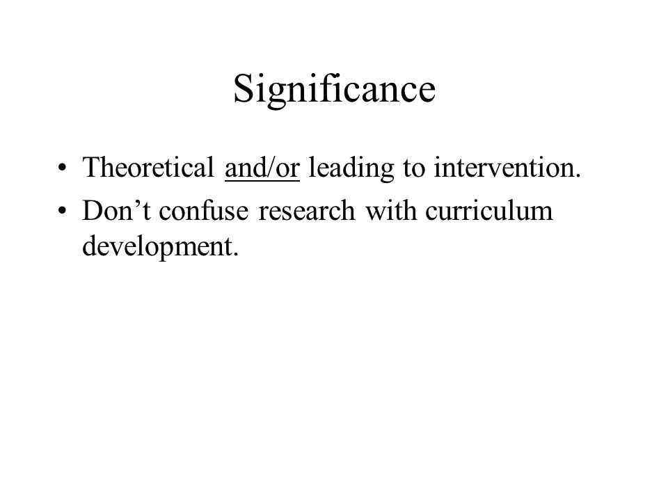 Significance Theoretical and/or leading to intervention.