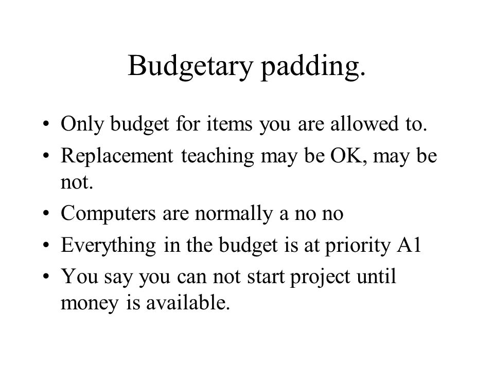 Budgetary padding. Only budget for items you are allowed to.